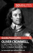 Oliver Cromwell, lord-protecteur du Commonwealth - Le souverain qui refusa d'être roi ebook by Jonathan Bloch, Mathieu Beaud, 50 minutes