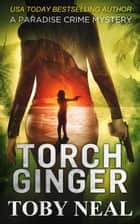 Torch Ginger - Paradise Crime Mysteries, #2 ebook by Toby Neal