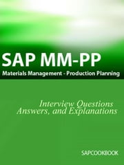 SAP MM / Pp Interview Questions, Answers, and Explanations: SAP Production Planning Certification ebook by Stewart, Jim