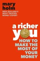 A Richer You - How to Make the Most of Your Money ebook by Mary Holm