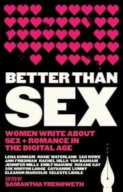 Better Than Sex - Women write about sex and romance in the digital age ebook by Samantha Trenoweth