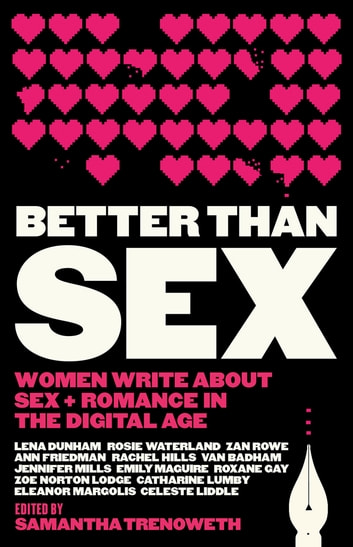Better Than Sex - Women write about sex and romance in the digital age ebook by