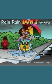 Rain Rain Don't Go Away ebook by Theresa D. Hargis