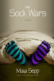 The Sock Wars - A Novel ebook by Maia Sepp