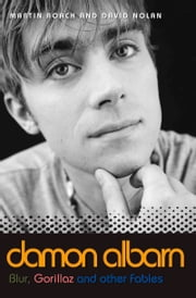 Damon Albarn - Blur, Gorillaz and Other Fables ebook by Martin Roach,David Nolan