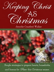 Keeping Christ AS Christmas ebook by Jennifer Crawford Walker