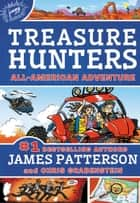 Treasure Hunters: All-American Adventure ebook by James Patterson, Chris Grabenstein, Juliana Neufeld