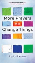 More Prayers That Change Things ebook by Hildebrand, Lloyd