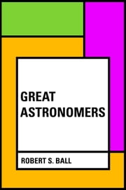 Great Astronomers ebook by Robert S. Ball