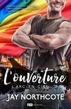L'ouverture - L'Arc-en-Ciel, T1 ebook by Jay Northcote, Céline Hubert