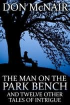 The Man on the Park Bench ebook by Don McNair
