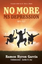 No More MS Depression ebook by Ramon Hyron Garcia