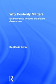 Why Posterity Matters - Environmental Policies and Future Generations ebook by Avner De-Shalit