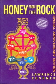 Honey from the Rock - An Easy Introduction to Jewish Mysticism ebook by Rabbi Lawrence Kushner