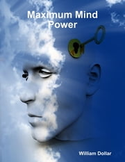 Maximum Mind Power ebook by William Dollar
