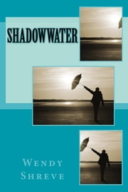 Shadowwater ebook by Wendy Shreve