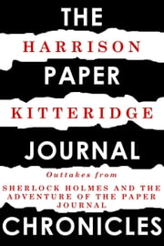 The Paper Journal Chronicles: Outtakes from Sherlock Holmes and the Adventure of the Paper Journal ebook by Harrison Kitteridge