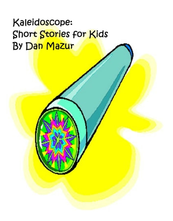 Kaleidoscope: Short Stories for Kids ebook by Dan Mazur
