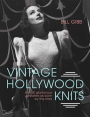 Vintage Hollywood Knits - Knit 20 glamorous sweaters as worn by the stars ebook by Bill Gibb