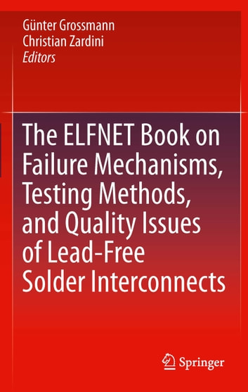 The ELFNET Book on Failure Mechanisms, Testing Methods, and Quality Issues of Lead-Free Solder Interconnects ebook by
