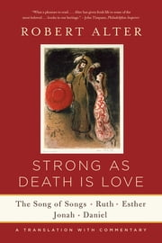 Strong As Death Is Love: The Song of Songs, Ruth, Esther, Jonah, and Daniel, A Translation with Commentary ebook by Robert Alter