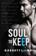 Soul to Keep - Rented Heart, #2 ebook by Garrett Leigh