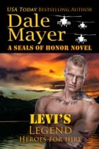 Levi's Legend - A SEALs of Honor World novel電子書籍 Dale Mayer