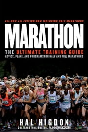 Marathon: The Ultimate Training Guide: Advice, Plans, and Programs for Half and Full Marathons - The Ultimate Training Guide: Advice, Plans, and Programs for Half and Full Marathons ebook by Hal Higdon
