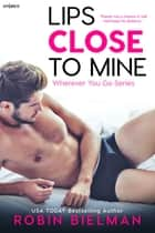 Lips Close to Mine ebook by Robin Bielman
