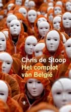 Het complot van Belgie ebook by Chris de Stoop