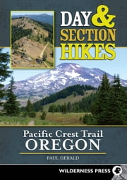 Day and Section Hikes Pacific Crest Trail: Oregon ebook by Paul Gerald