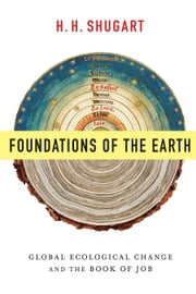 Foundations of the Earth - Global Ecological Change and the Book of Job ebook by H.H. Shugart