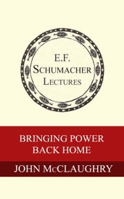 Bringing Power Back Home: Recreating Democracy on a Human Scale ebook by John McClaughry, Hildegarde Hannum