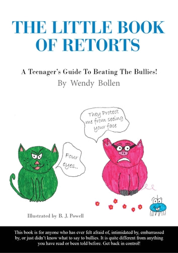 The Little Book Of Retorts - A Teenager's Guide To Beating The Bullies ebook by Wendy Bollen