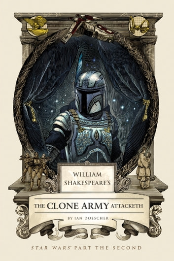 William Shakespeare's The Clone Army Attacketh - Star Wars Part the Second ebook by Ian Doescher