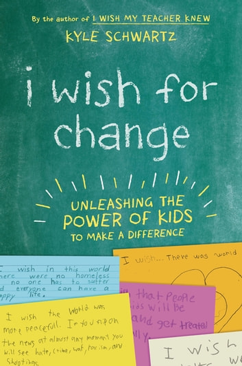 I Wish for Change - Unleashing the Power of Kids to Make a Difference ebook by Kyle Schwartz