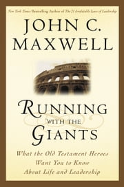 Running with the Giants - What the Old Testament Heroes Want You to Know About Life and Leadership ebook by John C. Maxwell