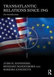 Transatlantic Relations since 1945 - An Introduction ebook by Jussi Hanhimaki,Benedikt Schoenborn,Barbara Zanchetta
