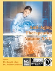 Anti-Aging Therapeutics Volume XVII ebook by A4M American Academy of Anti-Aging Medicine