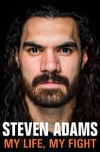 Steven Adams: My Life, My Fight ebook by Steven Adams