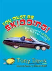 You Must Be Skidding! The Biggest Losers Of The Car World ebook by Tony Davis