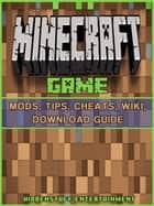 Minecraft Game Mods, Tips, Cheats, Wiki, Download Guide ebook by HIDDENSTUFF ENTERTAINMENT