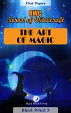 The Art of Magic. First Degree eBook by Black Witch S
