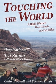 Touching The World: A Blind Woman, Two Wheels, 25000 Miles ebook by Cathy Birchall,Bernard Smith