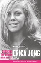 Seducing the Demon ebook by Erica Jong,Erica Jong