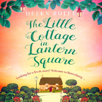 The Little Cottage in Lantern Square - The complete Lantern Square story audiobook by Helen Rolfe