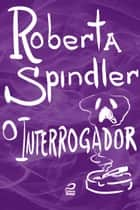 O interrogador ebook by Roberta Spindler