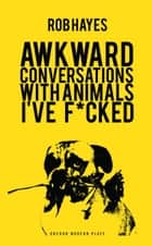 Awkward Conversations with Animals I've Fucked ebook by Rob Hayes