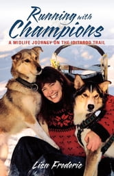 Running with Champions - A Midlife Journey on the Iditarod Trail ebook by Lisa Frederic