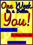 One Week to a Better You ebook by ConsultTheSage.Com